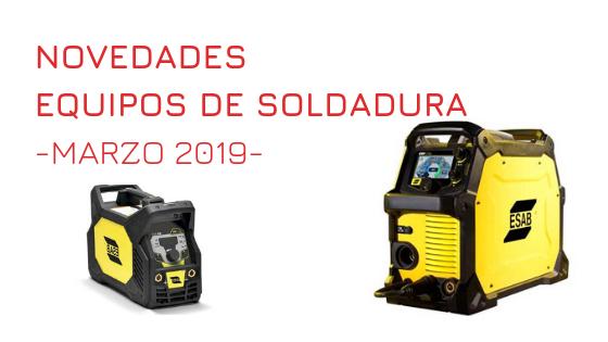 NOVEDADES EQUIPOS DE SOLDADURA MARZO 2019
