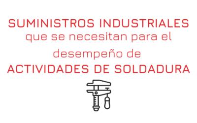 SUMINISTROS INDUSTRIALES QUE SE NECESITAN PARA EL DESEMPEÑO DE ACTIVIDADES DE SOLDADURA